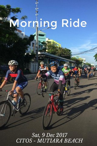 Morning Ride Sat, 9 Dec 2017 CITOS - MUTIARA BEACH