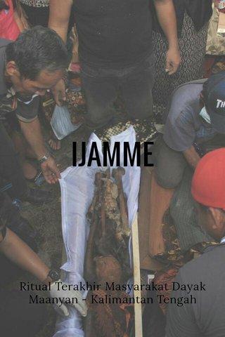 IJAMME Ritual Terakhir Masyarakat Dayak Maanyan - Kalimantan Tengah