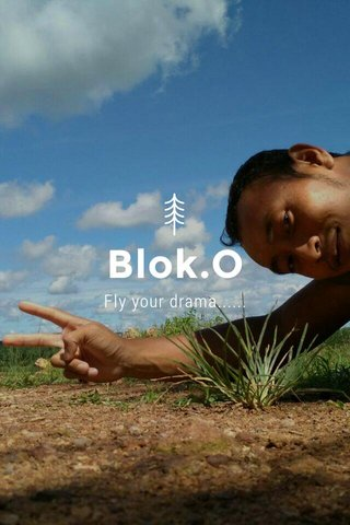 Blok.O Fly your drama......