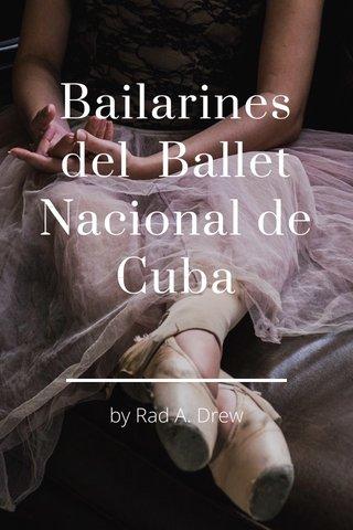 Bailarines del Ballet Nacional de Cuba by Rad A. Drew