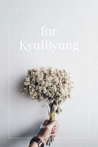 for KyuIByung hwngmh