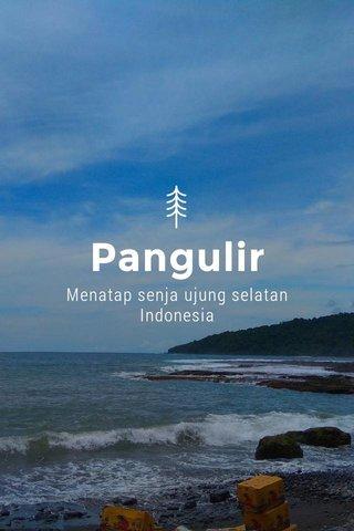 Pangulir Menatap senja ujung selatan Indonesia