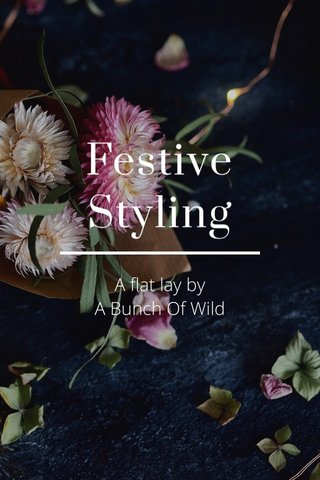 Festive Styling A flat lay by A Bunch Of Wild