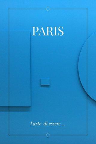 PARIS l'arte di essere ...