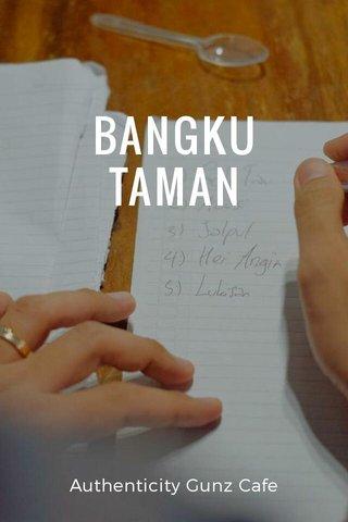 BANGKU TAMAN Authenticity Gunz Cafe