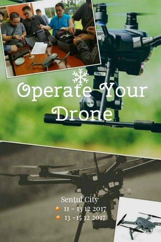 Operate Your Drone Sentul City 🔸 11 - 13 12 2017 🔸 13 -15 12 2017