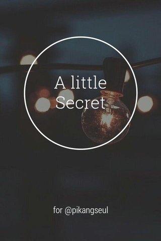 A little Secret for @pikangseul