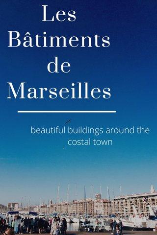 Les Bâtiments de Marseilles beautiful buildings around the costal town