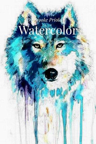 Watercolor By:Brooke Priola
