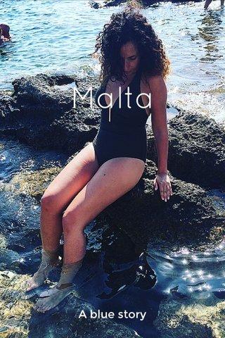 Malta A blue story