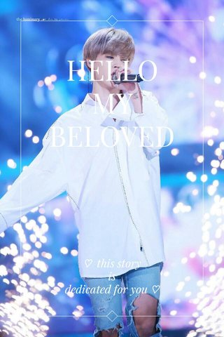 HELLO MY BELOVED ♡ this story is dedicated for you ♡