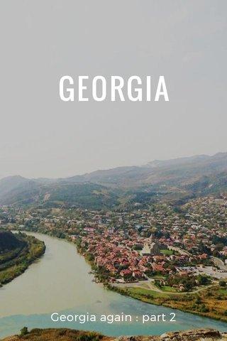 GEORGIA Georgia again : part 2