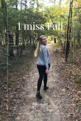 I miss Fall like a lot