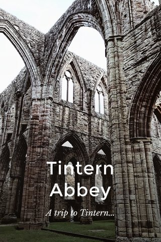 Tintern Abbey A trip to Tintern...