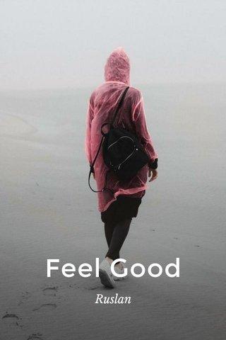 Feel Good Ruslan