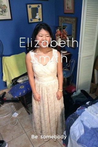 Elizabeth Smith Be somebody