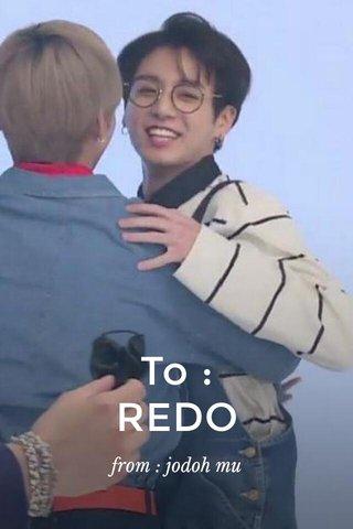 To : REDO from : jodoh mu