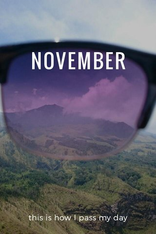 NOVEMBER this is how I pass my day