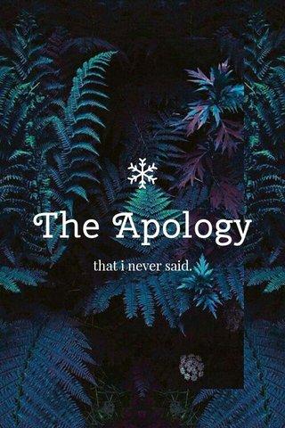 The Apology that i never said.