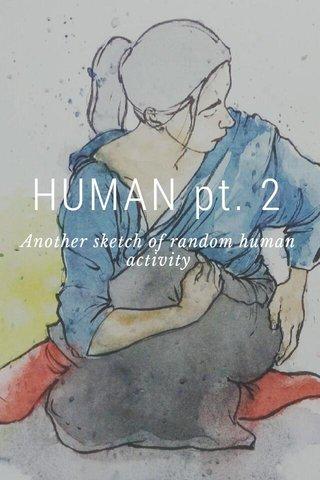 HUMAN pt. 2 Another sketch of random human activity