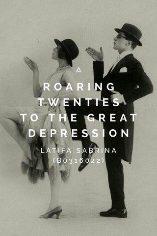 ROARING TWENTIES TO THE GREAT DEPRESSION LATIFA SABRINA (B0316022)