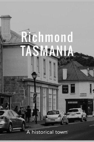 Richmond TASMANIA A historical town
