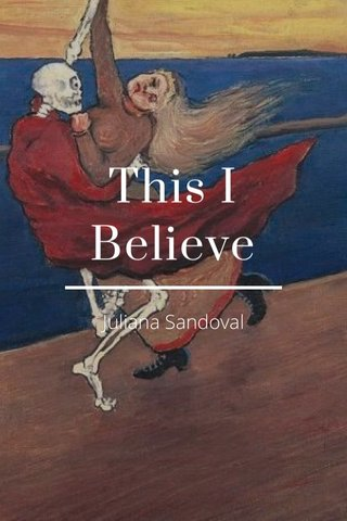 This I Believe Juliana Sandoval