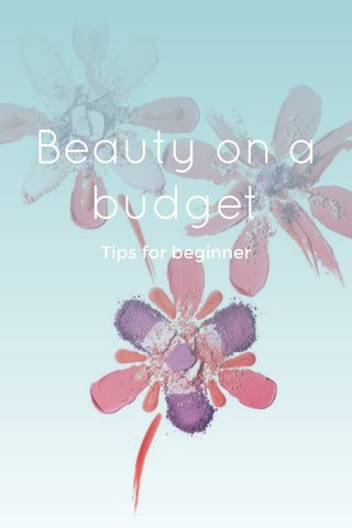 Beauty on a budget Tips for beginner