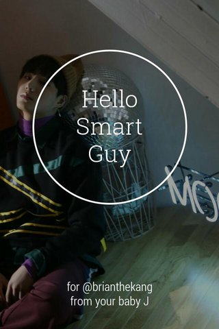 Hello Smart Guy for @brianthekang from your baby J