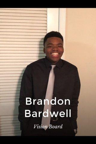 Brandon Bardwell Vision Board