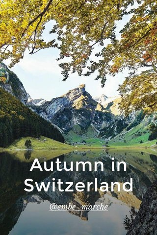 Autumn in Switzerland @embe_marche