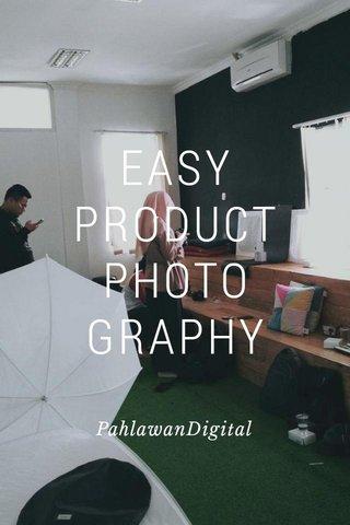 EASY PRODUCT PHOTO GRAPHY PahlawanDigital