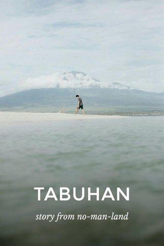 TABUHAN story from no-man-land