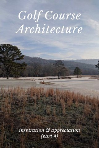 Golf Course Architecture inspiration & appreciation (part 4)