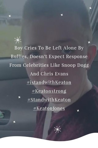 Boy Cries To Be Left Alone By Bullies, Doesn't Expect Response From Celebrities Like Snoop Dogg And Chris Evans #istandwithKeaton #Keatonstrong #StandwithKeaton #KeatonJones