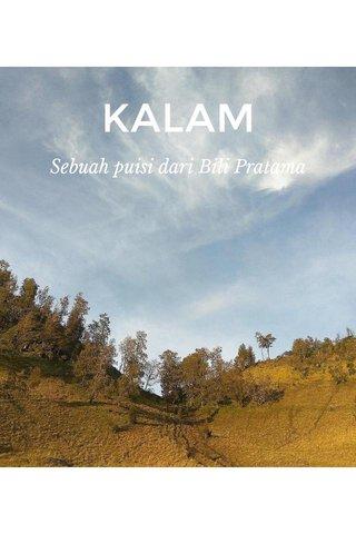 KALAM Sebuah puisi dari Bili Pratama