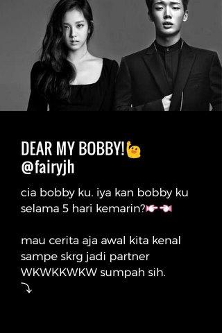 DEAR MY BOBBY!🙋 @fairyjh