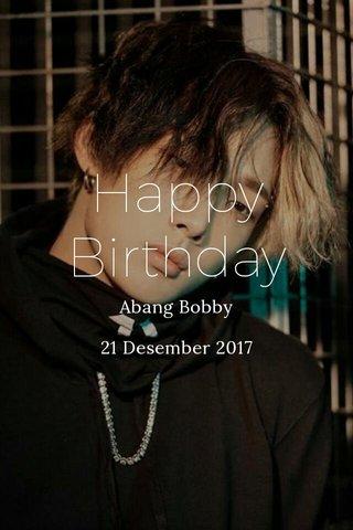 Happy Birthday Abang Bobby 21 Desember 2017