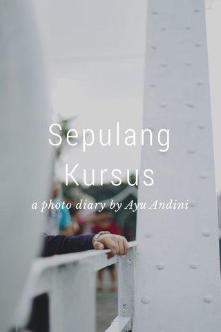Sepulang Kursus a photo diary by Ayu Andini