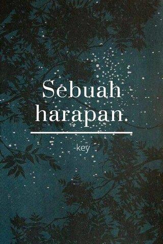 Sebuah harapan. -key