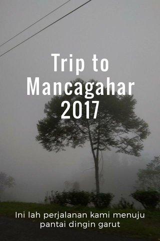 Trip to Mancagahar 2017 Ini lah perjalanan kami menuju pantai dingin garut