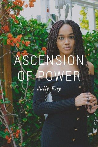 ASCENSION OF POWER Julie Kay