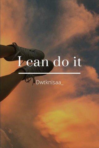 I can do it Dwtknisaa_