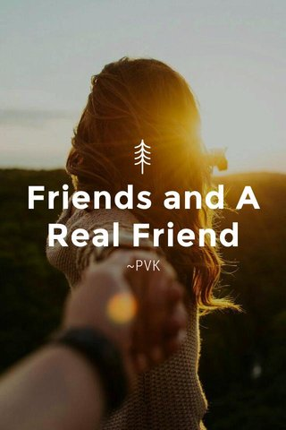 Friends and A Real Friend ~PVK