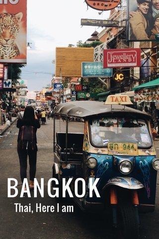BANGKOK Thai, Here I am