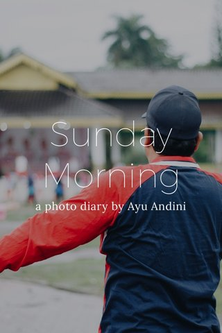 Sunday Morning a photo diary by Ayu Andini