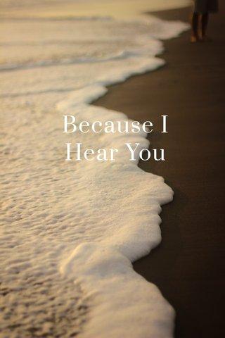 Because I Hear You HASAN