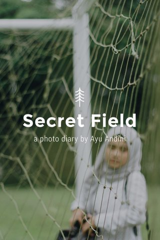 Secret Field a photo diary by Ayu Andini