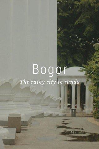 Bogor The rainy city in sunda