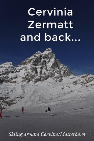 Cervinia Zermatt and back... Skiing around Cervino/Matterhorn
